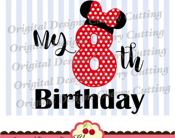 My 8th Birthday Minnie SVG DXF Birthday Silhouette & Cricut Cut Files -Personal and Commercial Use