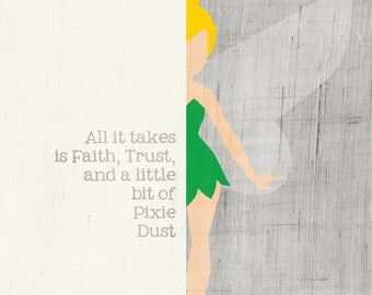 All it takes is Faith, Trust, and a little bit of Pixie Dust / Tinkerbell / Peter Pan / J.M. Barrie Art Print