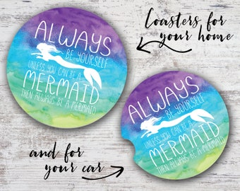 Always Be Yourself Unless You Can Be A Mermaid Then Always Be A Mermaid Sandstone Home Coaster or Car Coaster