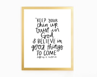 Keep your chin up & trust in God - Jeffrey R Holland quote