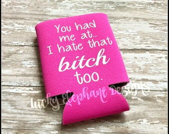 You had me at I hate that bitch too can cooler - Custom Beer Holder - Pink Can Coolie - Personalized Custom Stubby - 13 Colors Available!