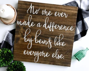 Nobody ever made a difference by being like everyone else | PT Barnum Quote | The Greatest Showman | Wood Sign