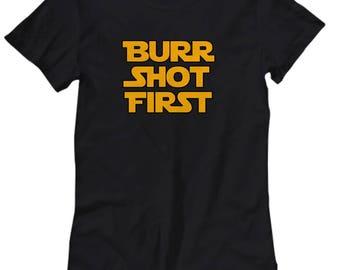 Burr Shot First Funny Shirt for Women Gift for Nerd Alexander Hamilton Jedi Han Nerdy Funny Shirts