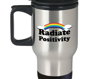 Radiate Positivity Funny Gift Travel Mug Sarcastic Gag Joke Rainbow Sunshine Happy Coffee Cup