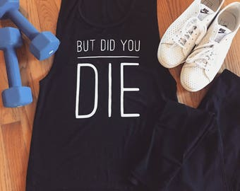 But did you die gym shirt hand painted not vinyl black muscle tank