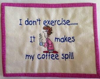 I Don't Exercise mug rug