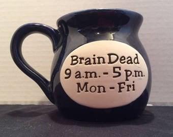 """Cobalt blue mug - """"Brain Dead 9 am - 5 pm Mon-Fri"""""""