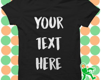 Custom Personalised T-Shirt, design your own tee, your text here, custom crewneck, create your own top, make your own, personalized gift