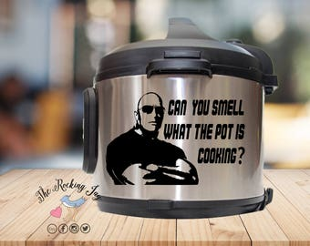 Instant pot Decal, can you smell, what the rock is cooking, pot is cooking, IP decal, crock pot decal, pressure cooker