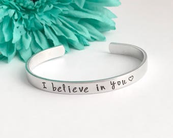 I believe in you, inspirational cuff bracelet inspirational stamped message  - Hand stamped Bracelet , friend, working hard, graduate, gift