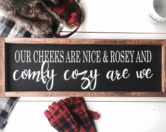 Our Cheeks Are Nice & Rosy And Comfy Cozy Are We / Holiday Sign / Black and White Sign / Christmas Decor / Winter Decor / Winter SIgn