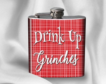 Hip Flask - Drink Up Grinches -  Christmas Hip Flask - Alcohol - Liquor - Stainless Steel - 6 oz.-  - Cyber Monday