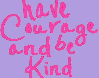 Have Courage and Be Kind SVG Cut File