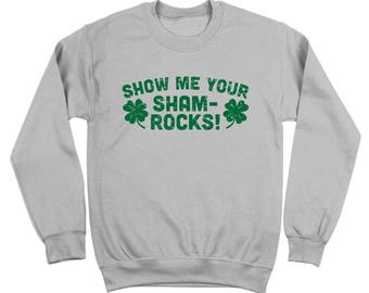 Show Me Your Shamrocks Funny Irish Party St Paddys Crewneck Sweatshirt DT1737