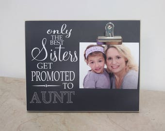Only The Best Sisters Get Promoted to Aunt, Photo Frame, Gift For Aunt, Aunt Promotion, Pregnancy Reveal to Sister, Pregnancy Announcement