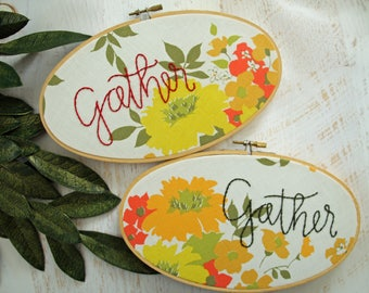 Gather Embroidery Hoop Art - Vintage Floral Fabric Fall Flowers - Thanksgiving Decor Autumn Decoration - Family Friendship Church Community