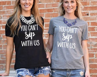 You Can't Sip With Us, Bachelorette Party Shirts, Bachelorette Party, Girls Trip, Wine Tasting, Wine Shirt