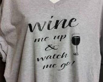 Wine me up & watch me go! - custom T shirt