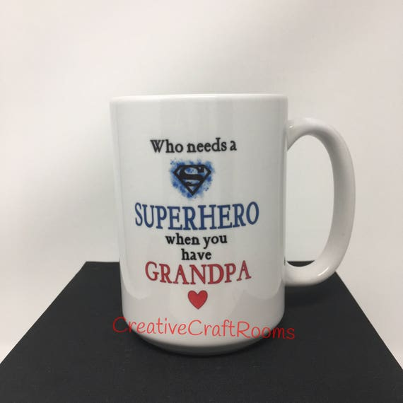 Who needs a Superhero when you have Grandpa Mug, Grandpa Mug, Grandfather Mug, Grandpa Coffee Mug, Grandpa Coffe Cup