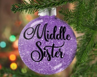 Middle Sister Glitter Ornament, Shatter Resistant Glass, Glittered Bauble, Glitter Art for Middle Sister, Holiday Gift Idea for Sister