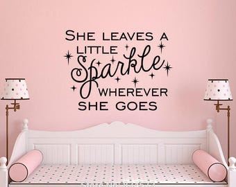She Leaves A Little Sparkle Wherever She Goes Wall Decal //  Girl's Room Wall Decal // Home Decor // Many Sizes and Colors