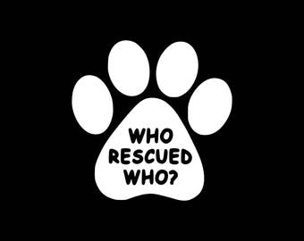 Who Rescued Who Decal,Rescue Dog Car Decal Cat Decal Paw Print Animal Lover Decal Yeti Laptop Tablet Bumper Window K9 Stickers Cat Dog Decal