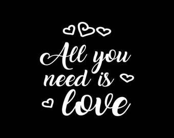 All you Need is Love Decal,Love Decal,Quote decals,Inspirational Decal,Love Vinyl Decal,Yeti,Laptop,Tablet,Wall,Window,Bumper etc