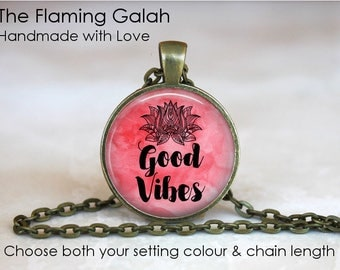 Good Vibes Pendant • Lotus Flower Quote • Hippy Quote • Empowerment • Be The Change • Positive • Gift Under 20 • Made in Australia (P1563)