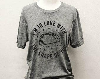 I'm in Love With the Shape of You... Unbasic Tee, Graphic Tee, Triblend, Funny, Unisex, T-Shirt, Taco, Tacos, Taco Tuesday, Ed Sheeran