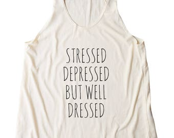 Stressed Depressed But Well Dressed Shirt Fashion Slogan Teen Funny Graphic Quote Top Women Shirt Racerback Shirt Women Tank Top Teen Shirt