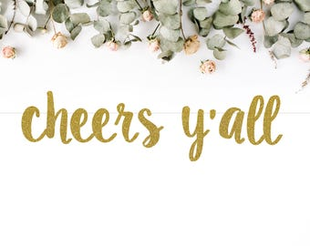 CHEERS Y'ALL (S7) - glitter banner / drink bar / mimosa / engagement / birthday / wedding / party decoration