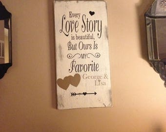 SUMMER SALE distressed love story sign - every love story is beautiful but ours is my favorite - wedding sign - anniversary sign - bridal sh