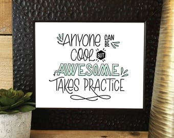 AWESOME TAKES PRACTICE, Quote, Hand Lettered, Hand Drawn, Encouragement,  Calligraphy Print, Motivation, Father's Day
