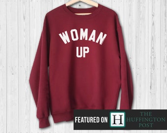 Woman Up Sweatshirt - Feminist Sweatshirt - Woman Up - Woman Up Shirt - Feminist Shirt - Sweatshirt
