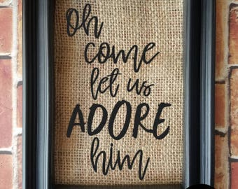 Oh Come Let Us Adore Him Burlap Sign - Burlap Decor Sign -Christian Decor - Christmas Decor - Religious Decor - Dining Room Decor -