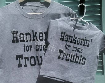 Hankerin' For Some Trouble, Hankerin' For Some Trouble Shirts Daddy and Me, Father Son Shirts, Bayou South Clothing