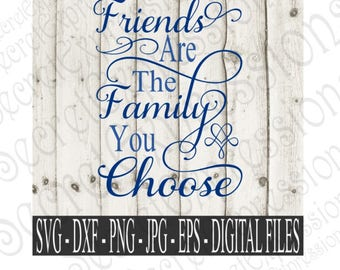 Friends Are The Family You Choose Svg, Family Svg, Friend Svg, Svg File, Digital File, Eps, Png, JPEG, DXF, Svg, Cricut Svg, Silhouette Svg
