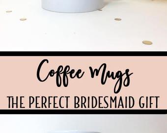 Bridesmaid Mug, Coffee Mug, Bridesmaid, Wedding Mug, Personalized Mug, Bridesmaid Coffee, Custom Mug, Mug, Coffee, Coffee Cup