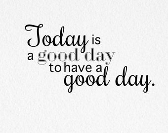 Today Is A Good Day To Have A Good Day Vinyl Wall Decal - Classroom Decor - Classroom Sign