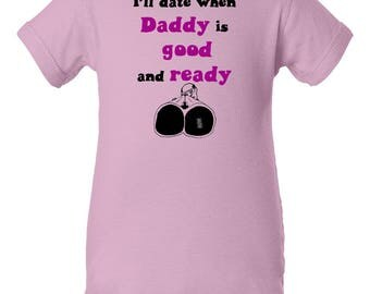 I'll date when Daddy is good and ready bodysuit, No Dating, Baby Girl Bodysuit, Baby Gift for Girl