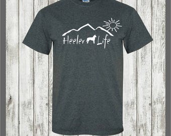 Australian Cattle dog T-shirt....Heeler Life......Heeler gift,Queensland Heeler,Blue Heeler,Red Heeler,herding dog gift,farm dog,cattle dog