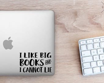 I like big books and I cannot lie - Book Lover - Book Lover Gift - Laptop Stickers - Macbook Decal - Vinyl Decal - Laptop Decal Car Sticker