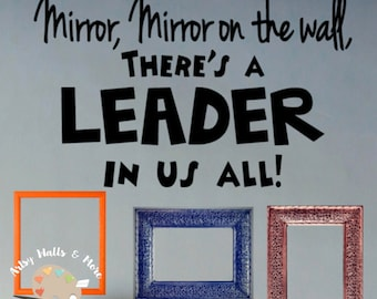 Mirror, Mirror on the wall there's a leader in us all, Leader in Me school wall decal, Classroom school Teacher Education vinyl wall decal