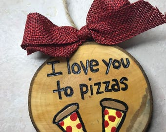 I Love You to Pizzas Ornament, Valentines Pun, Wood Burned Ornament