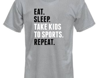 Eat. Sleep. Take kids to sports Short sleeve T-SHIRT/Unisex T-Shirt/Multiple Colors/Pre-shrunk Cotton