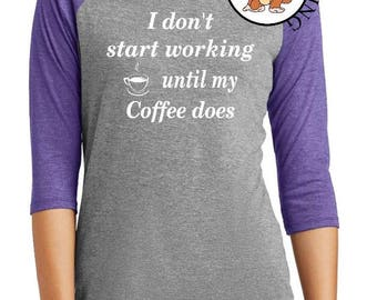 I Don't Start Wokring Until My Coffee Does - Mother's Day - Mom Shirt - Coffee