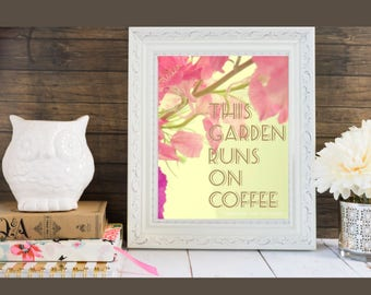 PRINTABLE - This Garden Runs on Coffee - Art Print