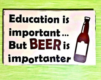 Education is  important but beer is importanter, Funny Beer Sign, Man Cave Decor, Beer Quote, Funny Beer Saying