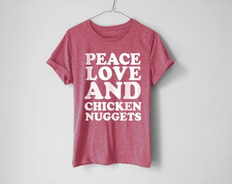 Peace Love And Chicken Nuggets Shirt | Funny Shirt | Chicken Nuggets Shirt | Gift For Friend | Cute Shirt | Mom Shirt | Trendy Tees