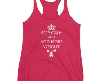 Keep Calm and Add More Weight, Workout Shirt, Crossfit, Crossfit Tank, Funny Workout Tank , Crossfit Gifts For Her, Gym Tank, Keep Calm